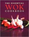 The Essential Wok Cookbook - Thunder Bay Press