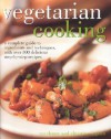 Vegetarian Cooking: A Complete Guide to Ingredients and Techniques with Over 300 Delicious Step-By-Step Recipes - Nicola Graimes, Christine Ingram