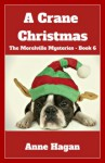 A Crane Christmas: The Morelville Mysteries - Book 6 - Anne Hagan