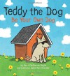 Teddy the Dog: Be Your Own Dog - Keri Claiborne Boyle, Jonathan Sneider