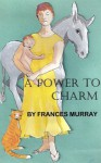A Power To Charm - Frances Murray