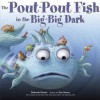 The Pout-Pout Fish in the Big-Big Dark - Deborah Diesen, Daniel X. Hanna