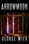 Arrowmoon (The Bill Travis Mysteries) - George Wier
