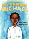 My Friend Michael: A Short Story about Autism - A Pedro Collection - Rasheedah Saleem-Muhammad, Crystal Harris