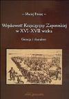 Wojskowość Kozaczyzny Zaporoskiej w XVI-XVII wieku : geneza i charakter - Maciej Franz