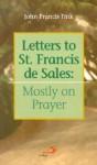 Letters to St. Francis de Sales: Mostly on Prayer - John F. Fink, St. François de Sales