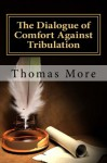 The Dialogue of Comfort Against Tribulation - Thomas More