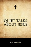 Quiet Talks about Jesus - S.D. Gordon