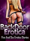 Backdoor Erotica: Five Anal Sex Erotica Stories - Sara Scott, Mary Ann James, Darlene Daniels, June Stevens, Kathi Peters