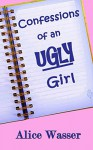 Confessions of an Ugly Girl - Alice Wasser