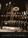 Choral Masterworks: A Listener's Guide - Michael Steinberg