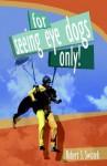 For Seeing Eye Dogs Only - Robert S. Swiatek