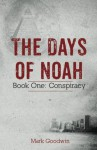 The Days of Noah: Book One: Conspiracy (Volume 1) by Mark Goodwin (2014-11-04) - Mark Goodwin;