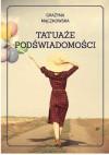 Tatuaże podświadomości - Grażyna Mączkowska