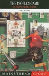 People's Game (Mainstream Sport) - James Walvin