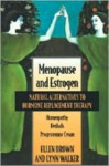 Menopause and Estrogen: Natural Alternatives to Hormone Replacement Therapy, 2nd Edition - Ellen Brown, Lynn Walker