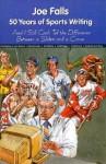 Joe Falls: 50 Years of Sports Writing - Joe Falls