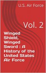 Winged Shield, Winged Sword : A History of the United States Air Force: Vol. 2 - U.S. Air Force