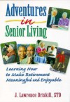 Adventures In Senior Living: Learning How To Make Retirement Meaningful And Enjoyable - J. Lawrence Driskill, Harold G. Koenig