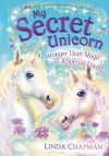 My Secret Unicorn: Stronger Than Magic and a Special Friend - Linda Chapman