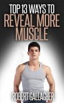 Top 13 Ways to Reveal More Muscle - Robert Gallagher
