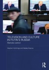 Television and Culture in Putin's Russia: Remote Control (Basees/Routledge Series on Russian and East European Studies) - Stephen Hutchings, Natalia Rulyova