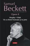 Opere II: Murphy. Watt. Vis cu femei frumoase şi nu prea - Samuel Beckett