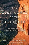 The Lost World of the Old Ones: Discoveries in the Ancient Southwest - David Roberts