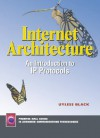 Internet Architecture: An Introduction to IP Protocols - Uyless D. Black