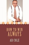 How to Win Always - A.B. Cole