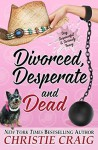 Divorced, Desperate and Dead - Christie Craig