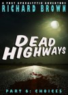 Dead Highways - Part 6: Choices - Richard Brown