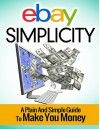 Ebay Simplicity: A Plain and Simply Guide to Make You Money - Timothy Smith