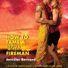How to Tame a Wild Fireman: A Bachelor Firemen Novel - Jennifer Bernard, Hillary Huber, HarperAudio