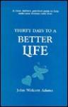 Thirty Days to a Better Life - John Wolcott Adams