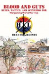 Blood and Guts:Rules, Tactics, and Scenarios for Wargaming World War Two: Rules, Tactics, and Scenarios for Wargaming World War Two - David W. Hall