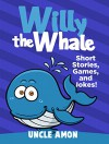 Children Books: Willy the Whale (Bedtime Stories For Kids Ages 4-8): Kids Books - Bedtime Stories For Kids - Children's Books - Early Readers - Free Stories (Fun Time Series for Beginning Readers) - Uncle Amon