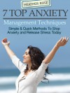 Anxiety Management: 7 Top Anxiety Management Techniques:Simple & Quick Methods To Stop Anxiety And Release Stress Today (The Depression And Anxiety Self Help Cure) - Heather Rose
