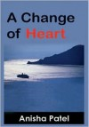 A Change of Heart - Anisha Patel