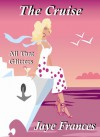 The Cruise - All That Glitters - Jaye Frances
