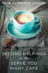 Second Helpings at the Serve You Right Café - Tilia Klebenov Jacobs
