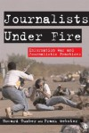 Journalists Under Fire: Information War and Journalistic Practices - Howard Tumber, Frank Webster