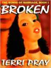 The Bonds of Marriage Trilogy Book I: Broken - Terri Pray
