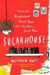 Sugarhouse: Turning the Neighborhood Crack House into Our Home Sweet Home - Matthew Batt