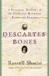 Descartes' Bones: A Skeletal History of the Conflict Between Faith and Reason - Russell Shorto