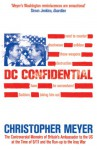 DC Confidential: The Controversial Memoirs of Britain's Ambassador to the U.S. at the Time of 9/11 and the Iraq War - Christopher Meyer