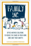 Family Inc: Office-Inspired Solutions to Reduce the Chaos in Your Home (and Save Your Sanity!) - Andrew Friedman, Caitlin Friedman