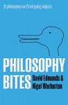 Philosophy Bites - David Edmonds, Nigel Warburton