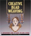 Creative Bead Weaving: A Contemporary Guide to Classic Off-Loom Stitches - Carol Wells