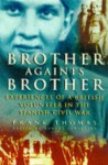 Brother Against Brother: Experiences of a British Volunteer in the Spanish Civil War - Frank Thomas